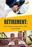 RETIREMENT : From the boardroom to the goat shed.