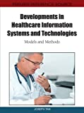 Developments in Healthcare Information Systems and Technologies: Models and Methods