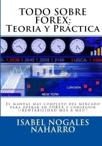 TODO SOBRE FOREX::Teoria y Práctica: El manual mas completo del mercado para operar en FOREX y conseguir ¡¡ RENTABILIDAD MES A MES!! (FOREX AL ALCANCE DE TODOS) (Volume 1) (Spanish Edition) by CreateSpace Independent Publishing Platform