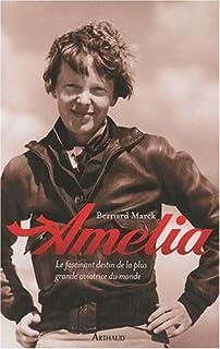 Amelia : le fascinant destin de la plus grande aviatrice du monde, Marck, Bernard