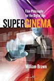Supercinema : Film Philosophy for the Digital Age, Brown, William, 085745949X