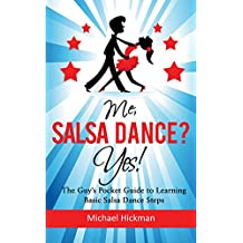 Me, Salsa Dance? Yes!: The Guy's Guide to Learning the basic salsa Dance Steps.