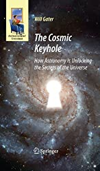 The Cosmic Keyhole: How Astronomy Is Unlocking the Secrets of the Universe (Astronomers' Universe)