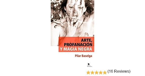 Arte, profanación y magia negra: Amazon.es: Pilar Baselga Calvo ...