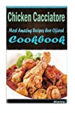Chicken Cacciatore: Most Amazing Recipes Ever Offered