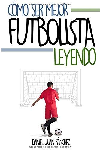 Descargar Libro Cómo Ser Mejor Futbolista Leyendo Daniel Juan Sánchez