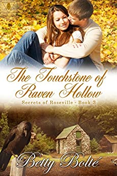 The Touchstone of Raven Hollow (Secrets of Roseville Book 3) by [Bolte, Betty]