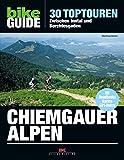 Bike Guide Chiemgauer Alpen: 30 Toptouren - Zwischen Inntal und Berchtesgaden