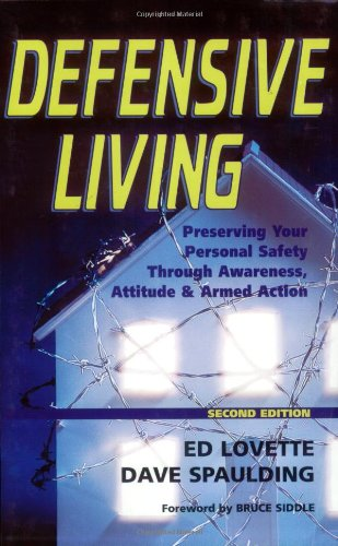 Defensive Living: Preserving Your Personal Safety through Awareness, Attitude and Armed Action