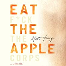 Eat the Apple: A Memoir Audiobook by Matt Young Narrated by Charlie Thurston