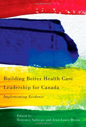 Building Better Health Care Leadership for Canada: Implementing Evidence