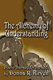 The Alchemy of Understanding, Donna R. Kirven, 1604411880