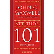 Attitude 101 principes de base: Ce que tout leader devrait savoir