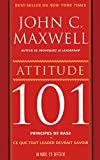 ATTITUDE 101 PRINCIPES DE BASE - CE QUE TOUT LEADER DEVRAIT SAVOIR