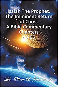 Book Isaiah The Prophet, The Imminent Return of Christ: A Bible Commentary Chapters 40-66
