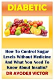 Diabetic: How To Control Sugar Levels Without Medicine And What You Need To Know About Insulin?