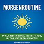Morgenroutine [Morning Routine: Quickly Gain More Energy, Success, and Productivity]: In kürzester Zeit zu mehr Energie, Erfolg und Produktivität | Till Schwaig,Stefan Mai