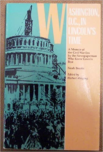 Washington, D.C., in Lincoln's Time (Journalist's Lincoln) by Professor Noah Brooks (1989-11-01)