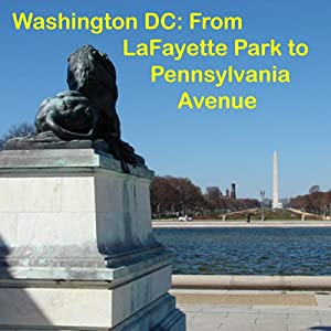 Washington DC: Walking Lafayette Park & Pennsylvania Avenue Walking Tour