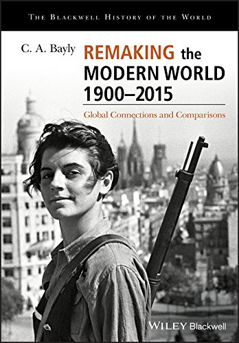 (Remaking the Modern World 1900 - 2015: Global Connections and Comparisons (Blackwell History of the World))