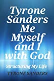 img - for Tyrone Sanders, Me, Myself, and I with God: Structuring My Life book / textbook / text book