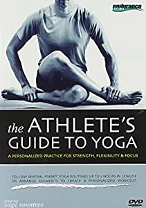 The Athlete's Guide to Yoga: A Personalized Practice for Strength, Flexibility, and Focus