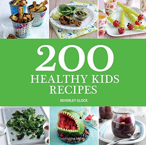 200 Healthy Kids Recipes by Beverley Glock