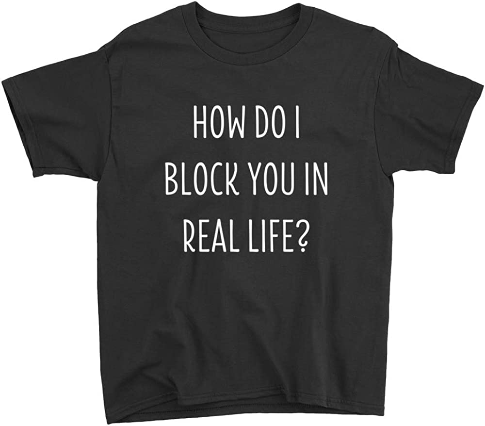 How Do I Block You in Real Life Youth T-Shirt