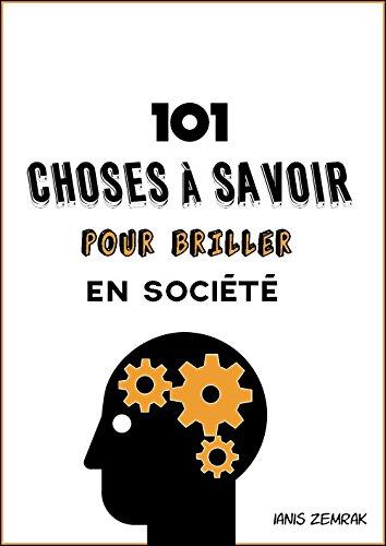 101-choses-a-savoir-pour-briller-en-societe-french-edition
