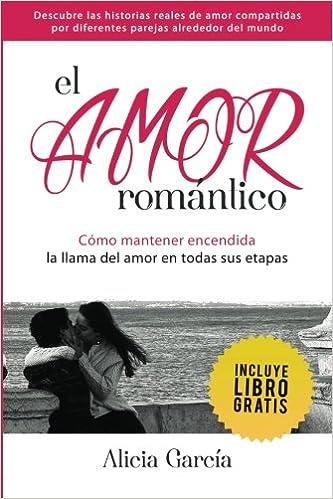 El Amor Romántico: Cómo mantener encendida la llama del amor en todas sus etapas: Amazon.es: Alicia García, Editorial Imagen: Libros