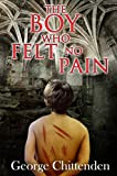The Boy Who Felt No Pain, George Chittenden, 1849634483