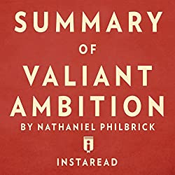 Summary of Valiant Ambition: By Nathaniel Philbrick | Includes Analysis
