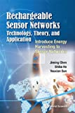 Rechargeable Sensor Networks: Technology, Theory, and Application:Introducing Energy Harvesting to Sensor Networks