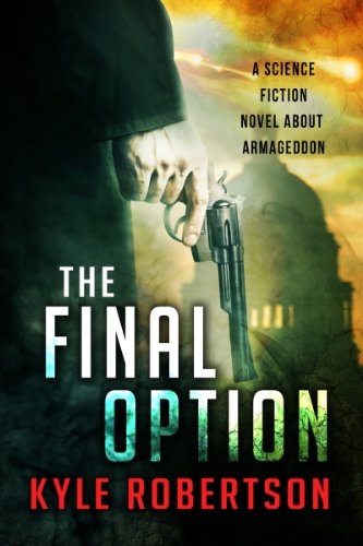 Book: The Final Option - A Science Fiction Novel about Armageddon by Kyle Robertson