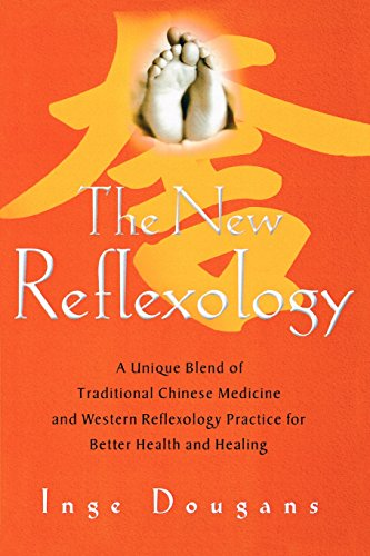 The New Reflexology: A Unique Blend of Traditional Chinese Medicine and Western Reflexology Practice for Better Health a