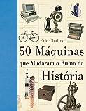capa de 50 Máquinas que Mudaram o Rumo da História