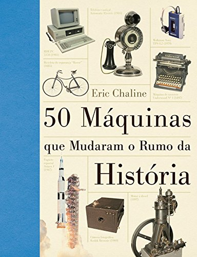 50 Máquinas que Mudaram o Rumo da História