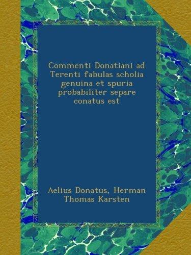 Download Commenti Donatiani ad Terenti fabulas scholia genuina et spuria probabiliter separe conatus est (Latin Edition) PDF