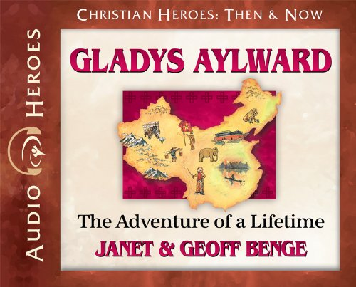 Gladys Aylward Audiobook: The Adventure of a Lifetime (Christian Heroes: Then & Now)