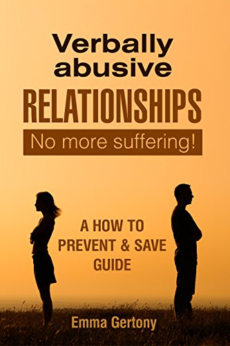 Download for free Verbally Abusive Relationships: No more suffering! A how to Prevent & Save guide.