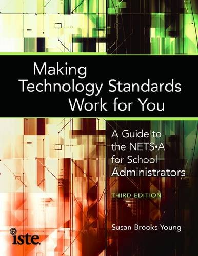 Making Technology Standards Work for You A Guide to the NETS-A for School Administrators, Third Edition