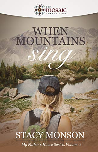 When Mountains Sing (The Mosaic Collection): My Father's House series, Book 1 by [Monson, Stacy, Collection, The Mosaic]