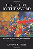 If You Live by the Sword, Lawrence K. Pettit, 145020838X