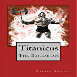 Titanicus the Barbarian | Darren Griffin