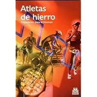 Atletas de Hierro. Preparación para el Ironman (Spanish Edition)
