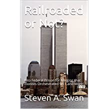 Railroaded or Not?: Into Federal Prison for Alleging Zionists Orchestrated 9/11 and More!