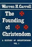 The Founding of Christendom, Carroll, Warren H., 0931888182