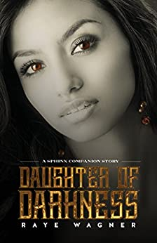 Daughter of Darkness (The Sphinx) by [Wagner, Raye]