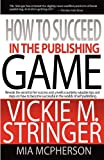 How to Succeed in the Publishing Game, Vickie M. Stringer and Mia McPherson, 097678940X