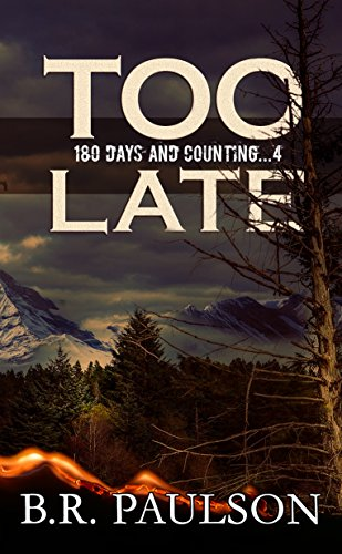 Too Late: an apocalyptic survival thriller (180 Days and Counting... series Book 4)